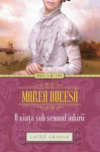 Marea ducesă - o viață sub semnul iubirii